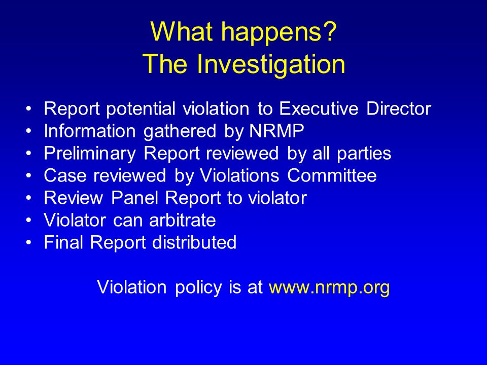 What happens? The Investigation Report potential violation to Executive Director Information gathered by NRMP Preliminary Report reviewed by all parti