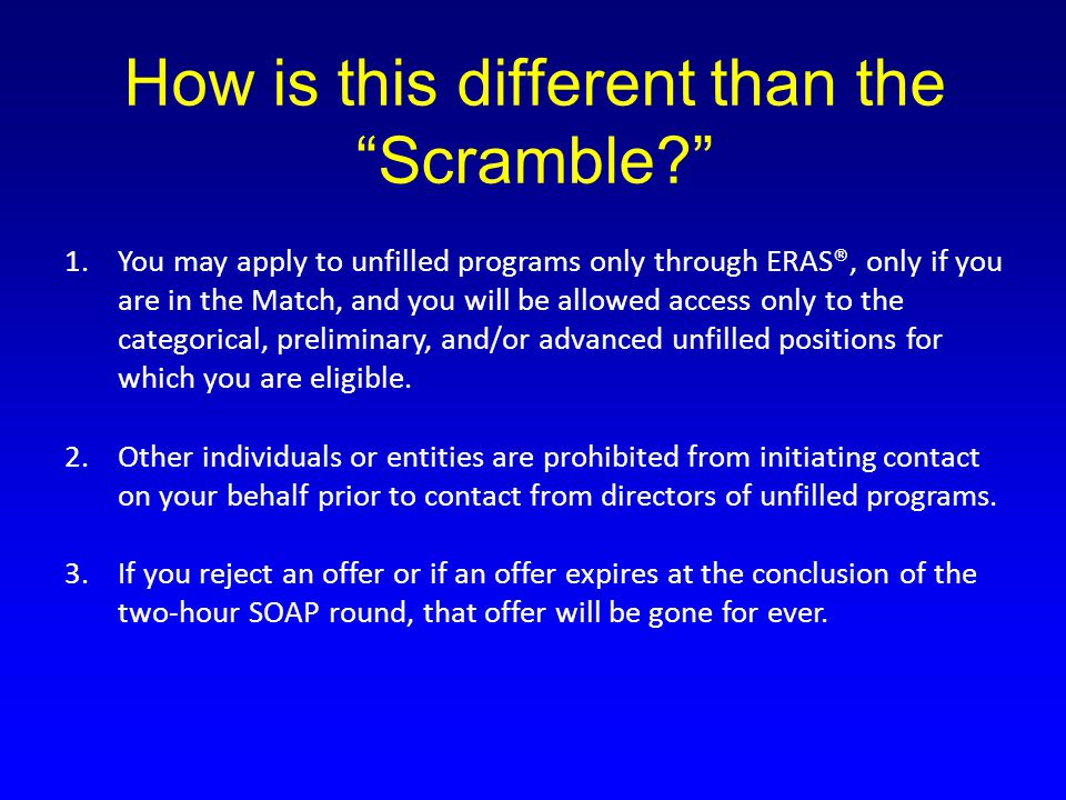 """How is this different than the """"Scramble?"""" 1.You may apply to unfilled programs only through ERAS®, only if you are in the Match, and you will be allo"""