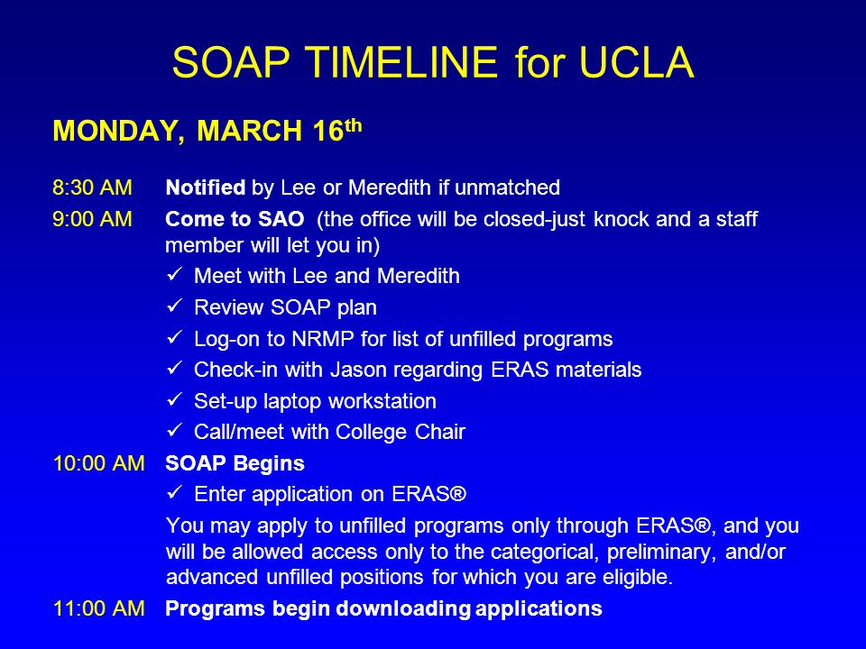 SOAP TIMELINE for UCLA MONDAY, MARCH 16 th 8:30 AMNotified by Lee or Meredith if unmatched 9:00 AMCome to SAO (the office will be closed-just knock an