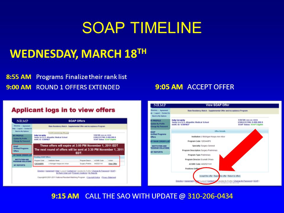 SOAP TIMELINE 8:55 AM Programs Finalize their rank list 9:00 AM ROUND 1 OFFERS EXTENDED 9:05 AM ACCEPT OFFER 9:15 AM CALL THE SAO WITH UPDATE @ 310-20