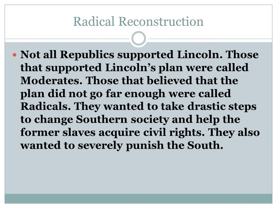 Radical Reconstruction Not all Republics supported Lincoln.