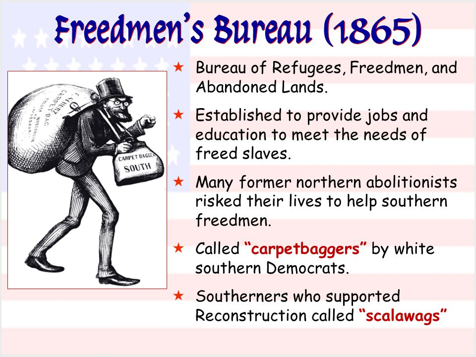 Freedmen's Bureau (1865)  Bureau of Refugees, Freedmen, and Abandoned Lands.