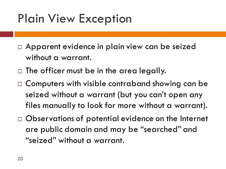 Plain View Exception  Apparent evidence in plain view can be seized without a warrant.  The officer must be in the area legally.  Computers with vi