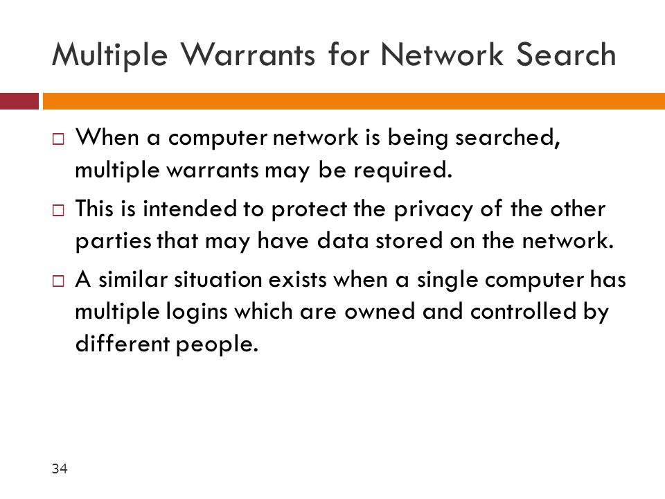 Multiple Warrants for Network Search  When a computer network is being searched, multiple warrants may be required.  This is intended to protect the