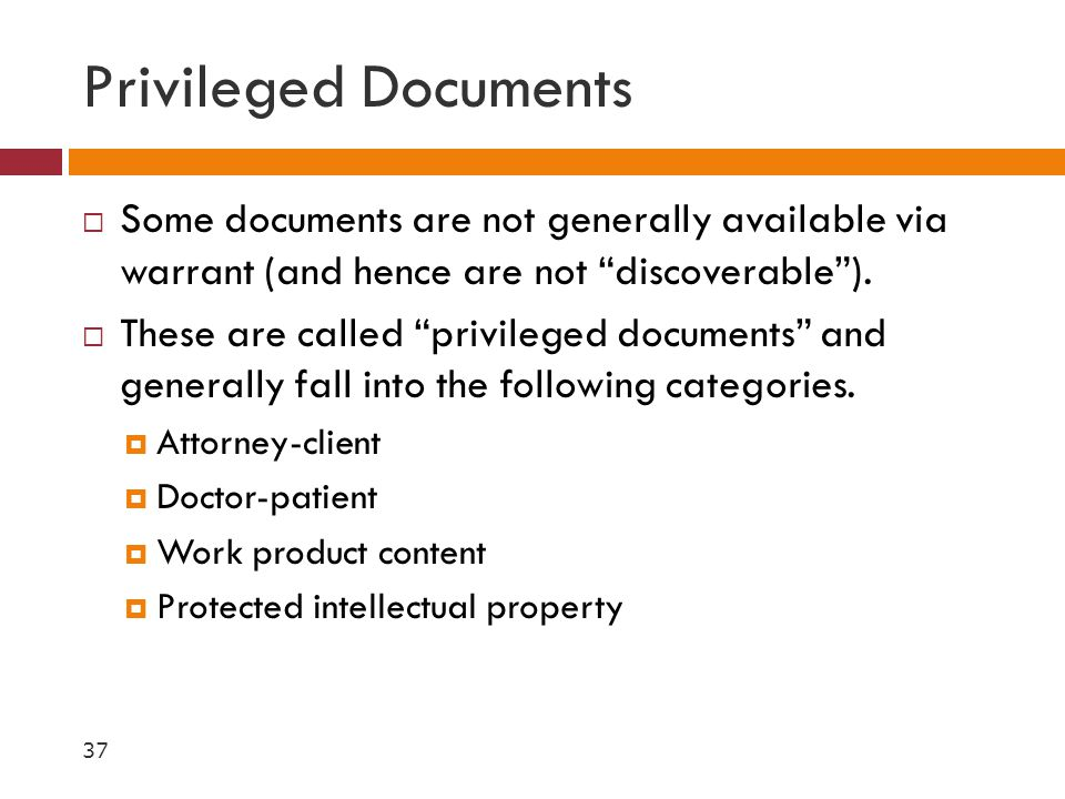 """Privileged Documents  Some documents are not generally available via warrant (and hence are not """"discoverable"""").  These are called """"privileged docum"""