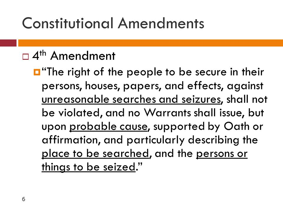 """Constitutional Amendments  4 th Amendment  """"The right of the people to be secure in their persons, houses, papers, and effects, against unreasonable"""