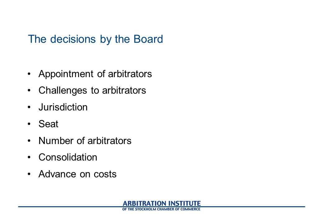 The decisions by the Board Appointment of arbitrators Challenges to arbitrators Jurisdiction Seat Number of arbitrators Consolidation Advance on costs