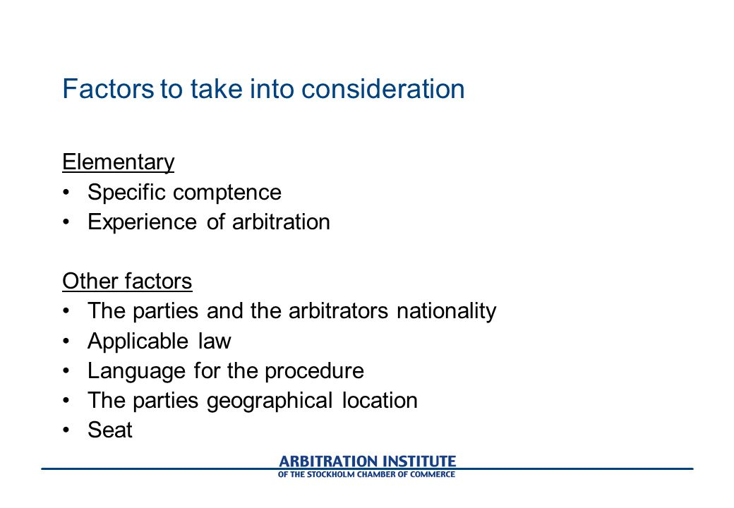 Factors to take into consideration Elementary Specific comptence Experience of arbitration Other factors The parties and the arbitrators nationality Applicable law Language for the procedure The parties geographical location Seat