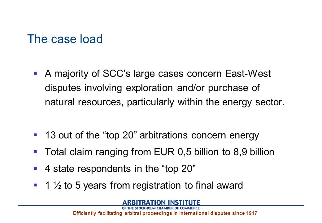 The case load  A majority of SCC's large cases concern East-West disputes involving exploration and/or purchase of natural resources, particularly within the energy sector.