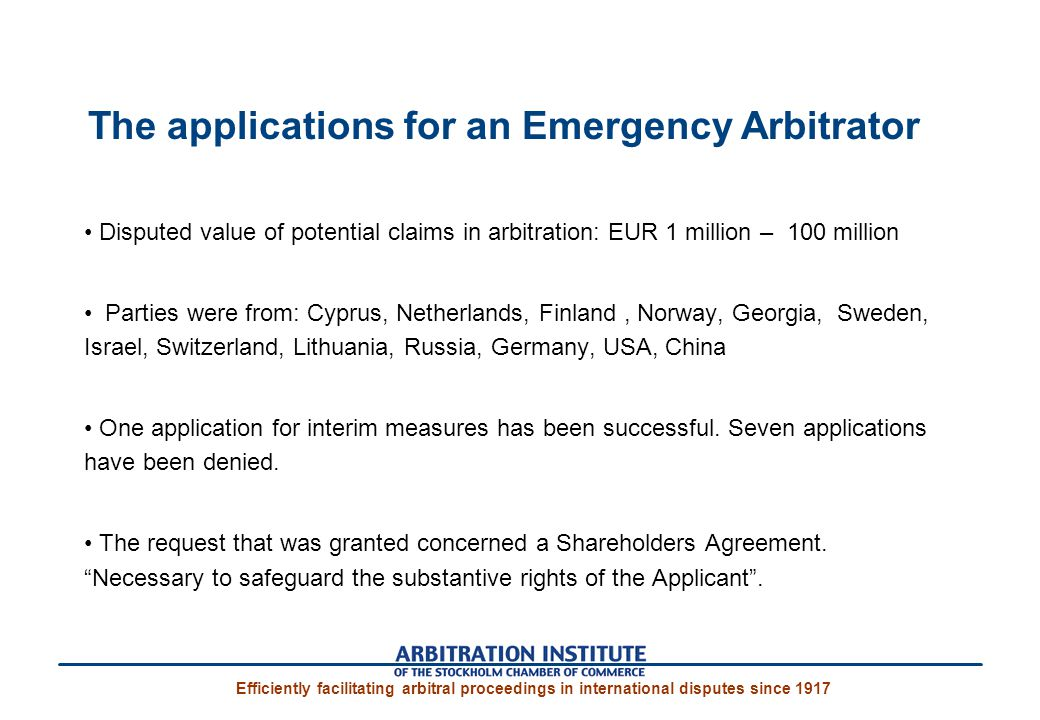 The applications for an Emergency Arbitrator Disputed value of potential claims in arbitration: EUR 1 million – 100 million Parties were from: Cyprus, Netherlands, Finland, Norway, Georgia, Sweden, Israel, Switzerland, Lithuania, Russia, Germany, USA, China One application for interim measures has been successful.