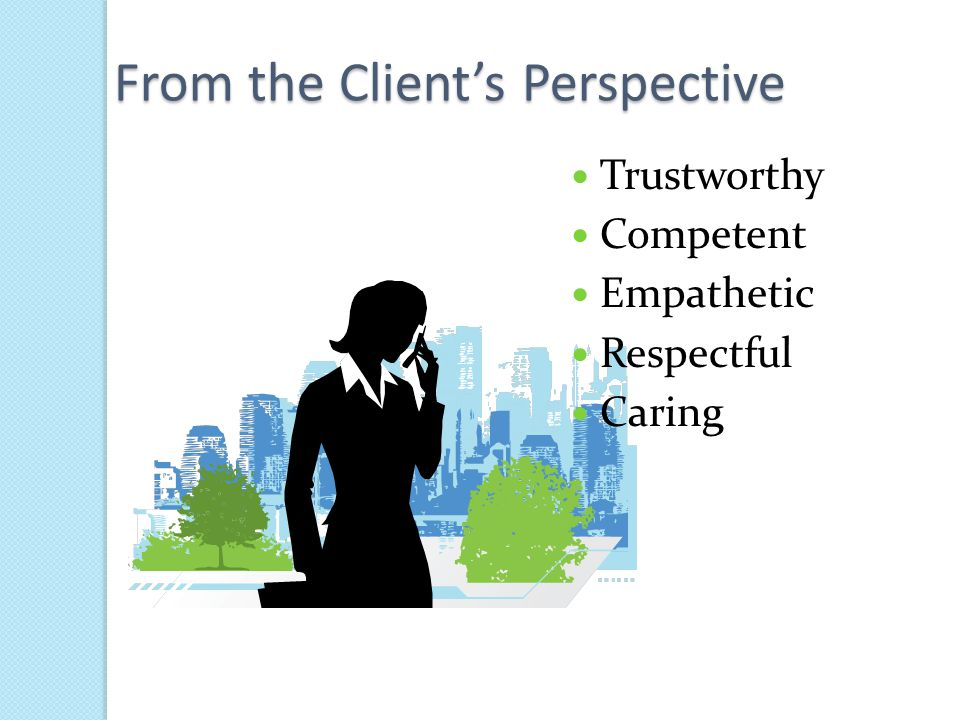 From the Client's Perspective Trustworthy Competent Empathetic Respectful Caring