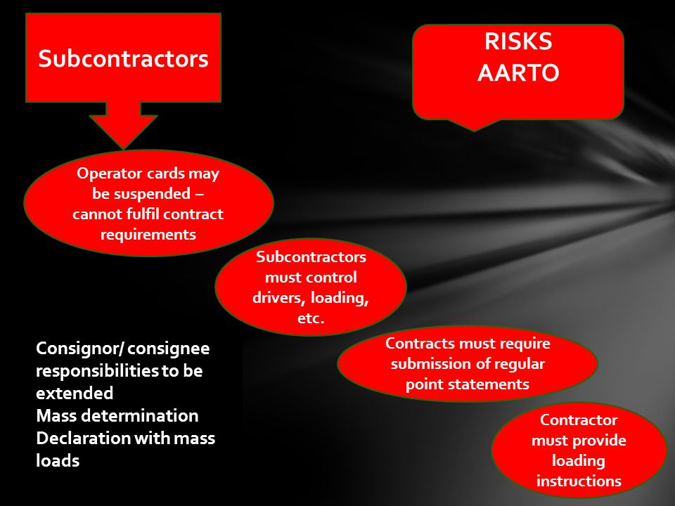 Contracts must require submission of regular point statements Operator cards may be suspended – cannot fulfil contract requirements Contractor must provide loading instructions Subcontractors must control drivers, loading, etc.