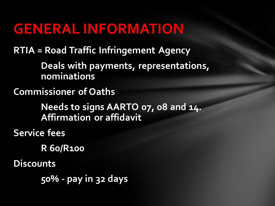 RTIA = Road Traffic Infringement Agency Deals with payments, representations, nominations Commissioner of Oaths Needs to signs AARTO 07, 08 and 14.