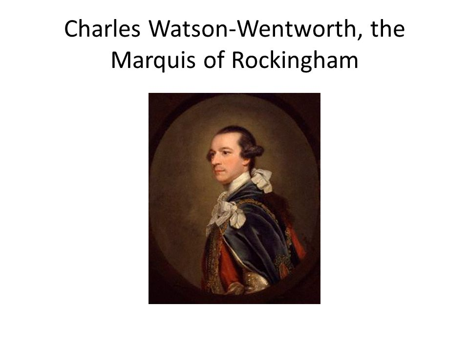 Charles Watson-Wentworth, the Marquis of Rockingham