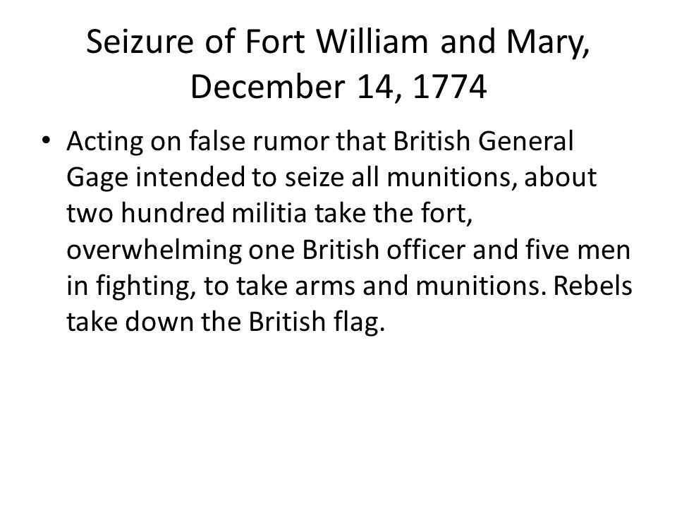 Seizure of Fort William and Mary, December 14, 1774 Acting on false rumor that British General Gage intended to seize all munitions, about two hundred