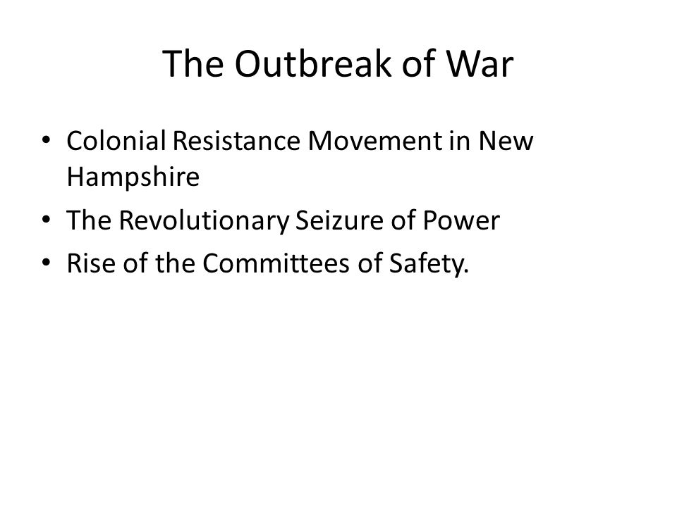 The Outbreak of War Colonial Resistance Movement in New Hampshire The Revolutionary Seizure of Power Rise of the Committees of Safety.