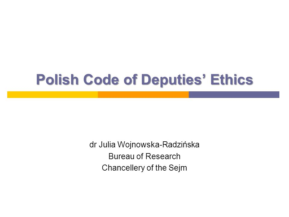 Polish Code of Deputies' Ethics dr Julia Wojnowska-Radzińska Bureau of Research Chancellery of the Sejm
