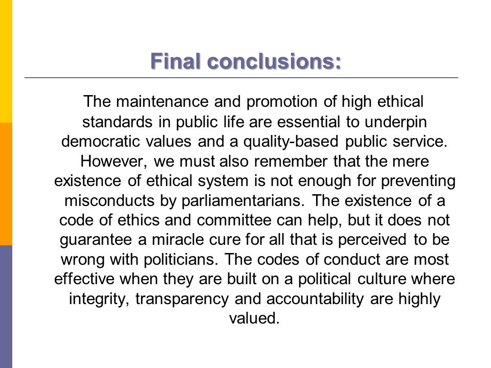 Final conclusions: The maintenance and promotion of high ethical standards in public life are essential to underpin democratic values and a quality-based public service.