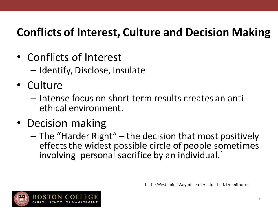 Conflicts of Interest, Culture and Decision Making Conflicts of Interest – Identify, Disclose, Insulate Culture – Intense focus on short term results creates an anti- ethical environment.
