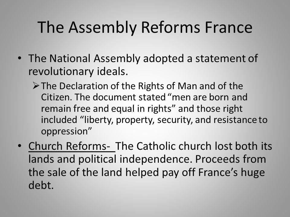 The Assembly Reforms France The National Assembly adopted a statement of revolutionary ideals.  The Declaration of the Rights of Man and of the Citiz