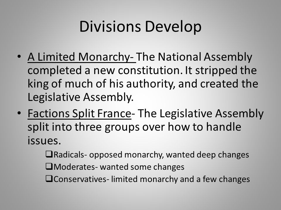 Divisions Develop A Limited Monarchy- The National Assembly completed a new constitution. It stripped the king of much of his authority, and created t