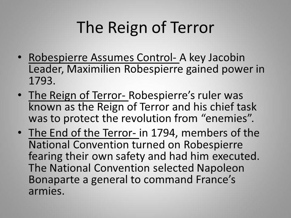 The Reign of Terror Robespierre Assumes Control- A key Jacobin Leader, Maximilien Robespierre gained power in 1793. The Reign of Terror- Robespierre's
