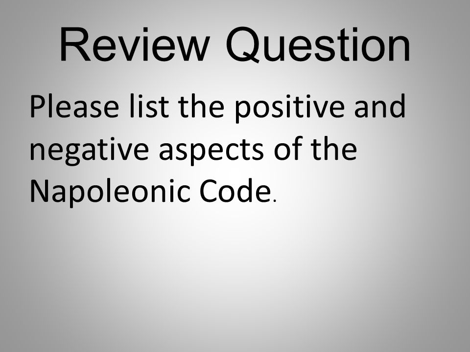 Review Question Please list the positive and negative aspects of the Napoleonic Code.