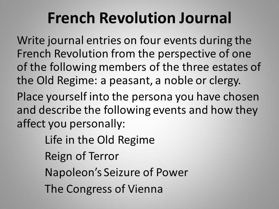 French Revolution Journal Write journal entries on four events during the French Revolution from the perspective of one of the following members of th