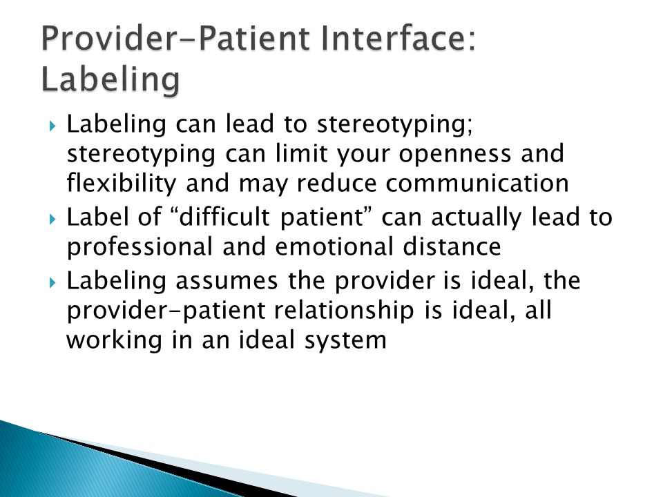 """ Labeling can lead to stereotyping; stereotyping can limit your openness and flexibility and may reduce communication  Label of """"difficult patient"""""""