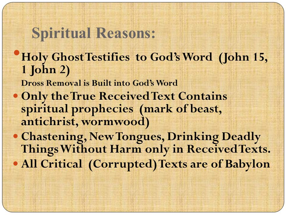 Spiritual Reasons: Holy Ghost Testifies to God's Word (John 15, 1 John 2) Dross Removal is Built into God's Word Only the True Received Text Contains
