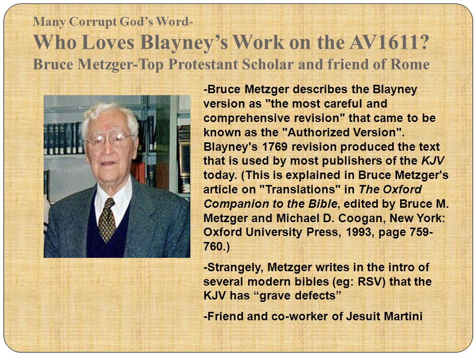 Many Corrupt God's Word- Who Loves Blayney's Work on the AV1611? Bruce Metzger-Top Protestant Scholar and friend of Rome -Bruce Metzger describes the