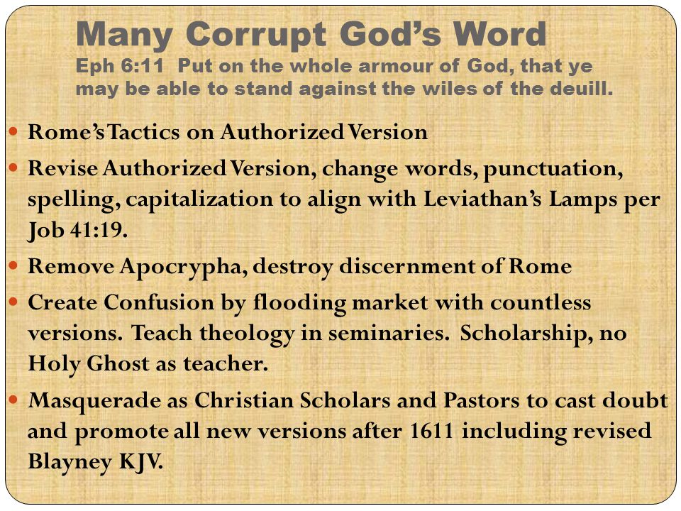 Many Corrupt God's Word Eph 6:11 Put on the whole armour of God, that ye may be able to stand against the wiles of the deuill. Rome's Tactics on Autho