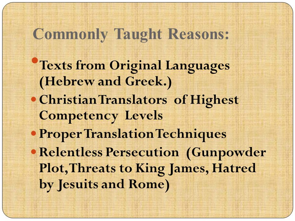 Commonly Taught Reasons: Texts from Original Languages (Hebrew and Greek.) Christian Translators of Highest Competency Levels Proper Translation Techn