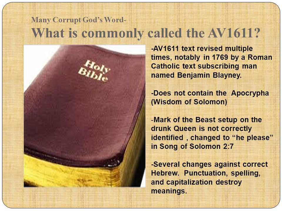 Many Corrupt God's Word- What is commonly called the AV1611? -AV1611 text revised multiple times, notably in 1769 by a Roman Catholic text subscribing