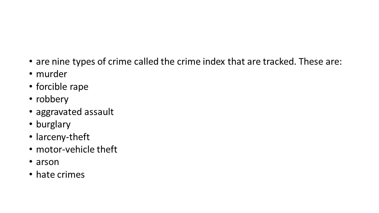 are nine types of crime called the crime index that are tracked.