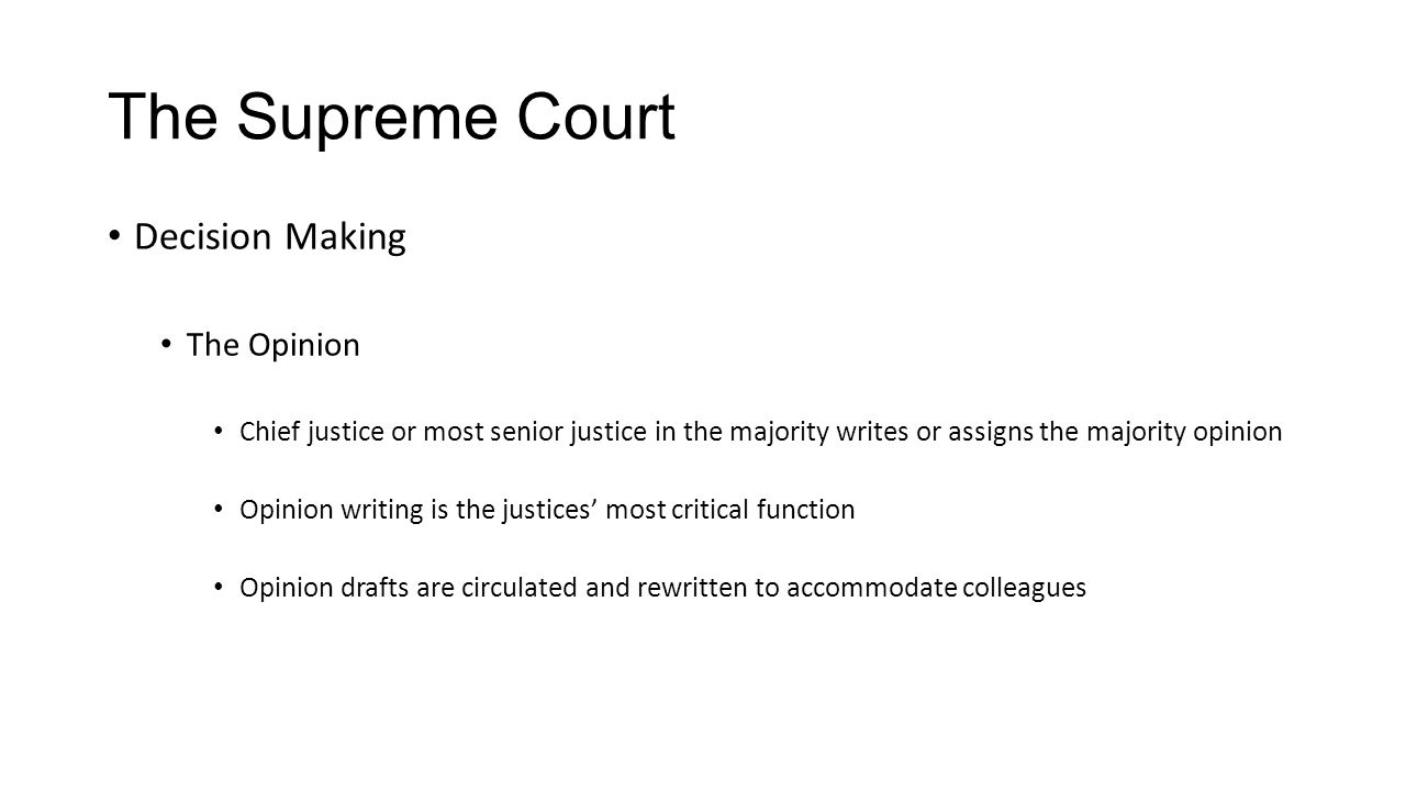 The Supreme Court Decision Making The Opinion Chief justice or most senior justice in the majority writes or assigns the majority opinion Opinion writ