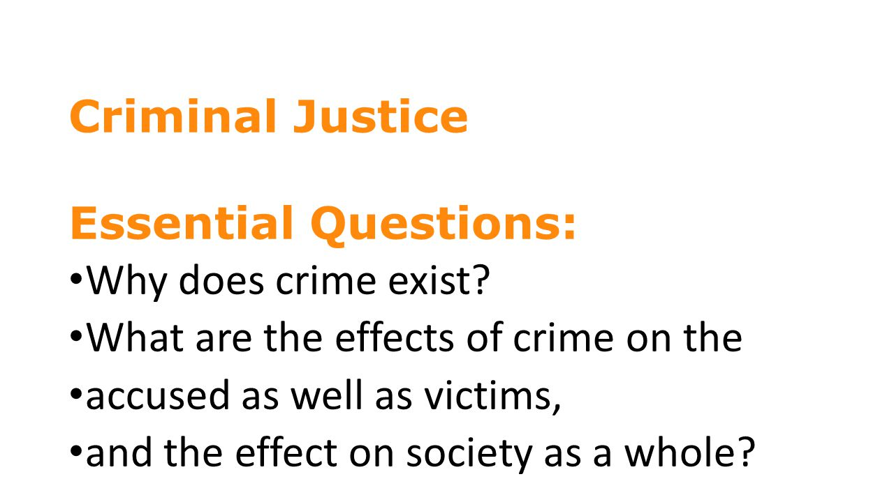 Criminal Justice Essential Questions: Why does crime exist.
