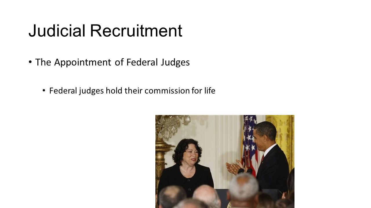 Judicial Recruitment The Appointment of Federal Judges Federal judges hold their commission for life