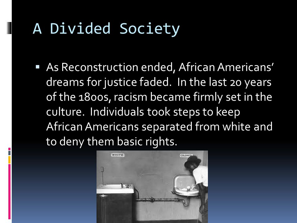 A Divided Society  As Reconstruction ended, African Americans' dreams for justice faded.