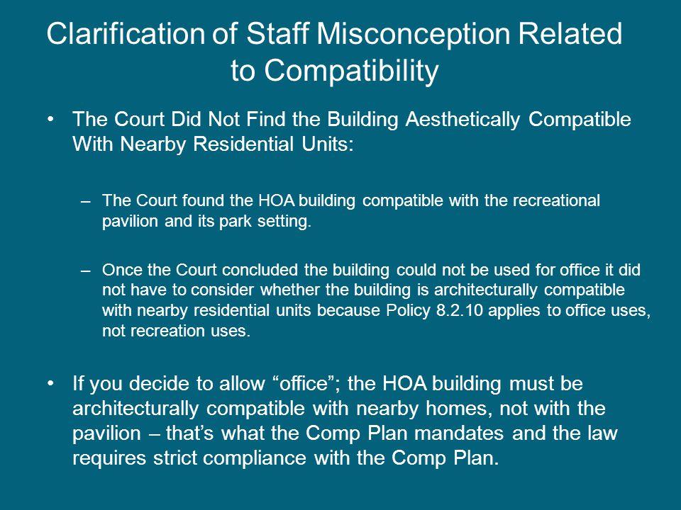 The Court Did Not Find the Building Aesthetically Compatible With Nearby Residential Units: –The Court found the HOA building compatible with the recreational pavilion and its park setting.