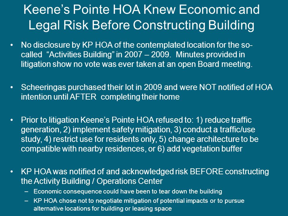Keene's Pointe HOA Knew Economic and Legal Risk Before Constructing Building No disclosure by KP HOA of the contemplated location for the so- called Activities Building in 2007 – 2009.