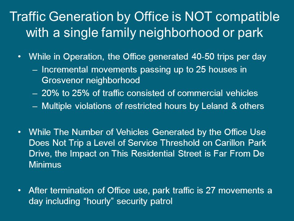 While in Operation, the Office generated 40-50 trips per day –Incremental movements passing up to 25 houses in Grosvenor neighborhood –20% to 25% of t
