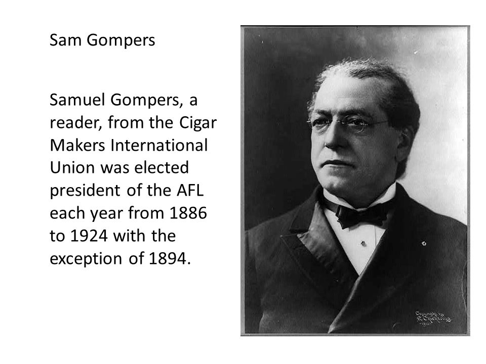 Gompers was an English-born immigrant.His family was Jewish and was impoverished.