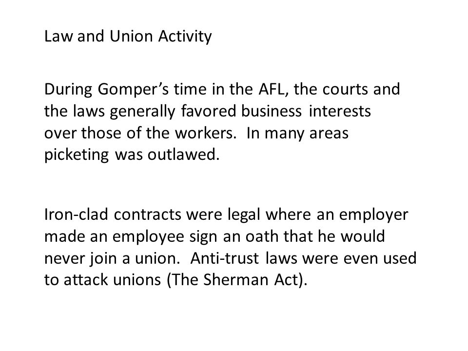 During Gomper's time in the AFL, the courts and the laws generally favored business interests over those of the workers.