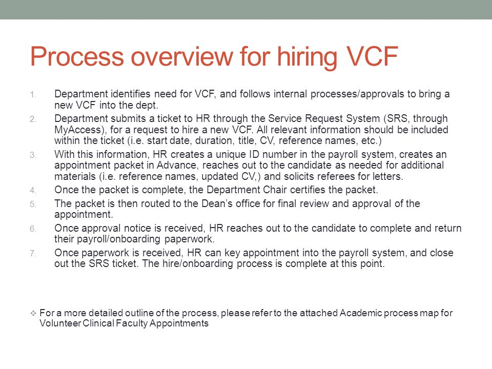 Considerations Typical issues that can hold up the approval of new VCF appointments: Short turn-around request for VCF start date Incomplete information submitted in the HR SRS (service request system) to initiate the appointment process Lack of response from VCF for packet materials (i.e.