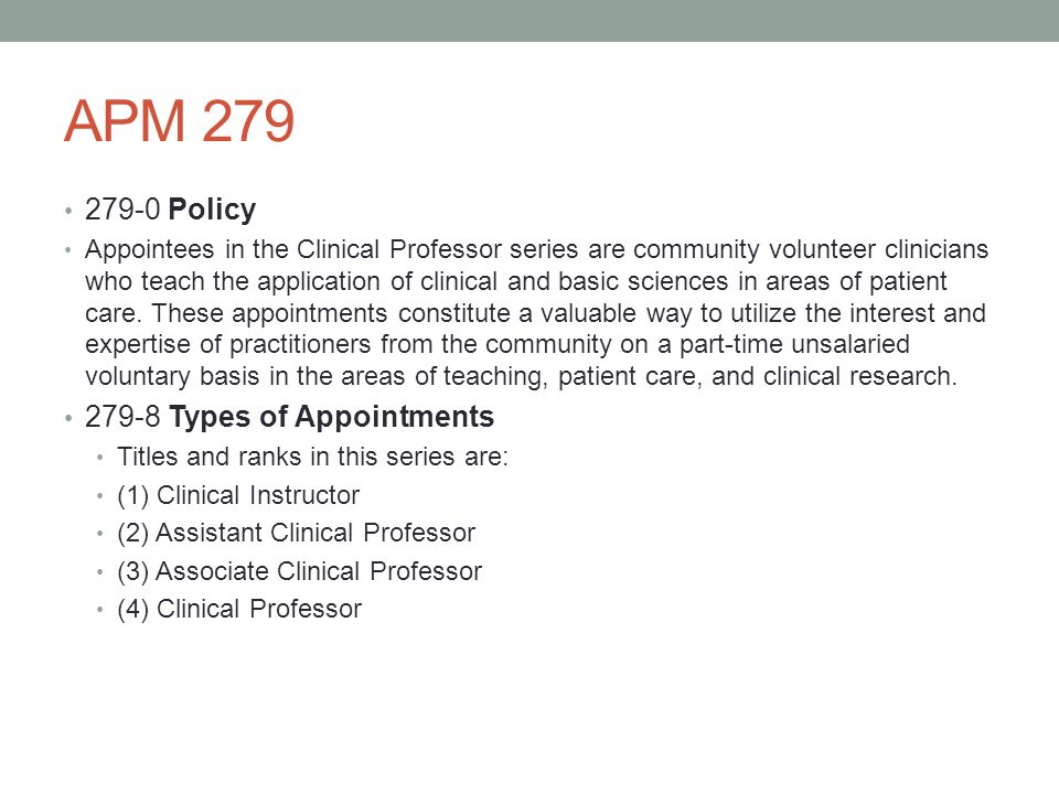 APM 279 279-10 Criteria An appointee must have the appropriate license to practice in his or her field and must contribute significantly to the clinical teaching program.