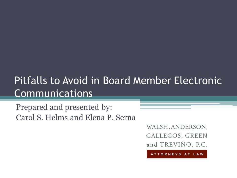 Pitfalls to Avoid in Board Member Electronic Communications Prepared and presented by: Carol S.