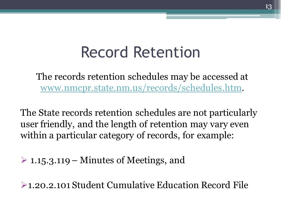 Record Retention The records retention schedules may be accessed at www.nmcpr.state.nm.us/records/schedules.htm.