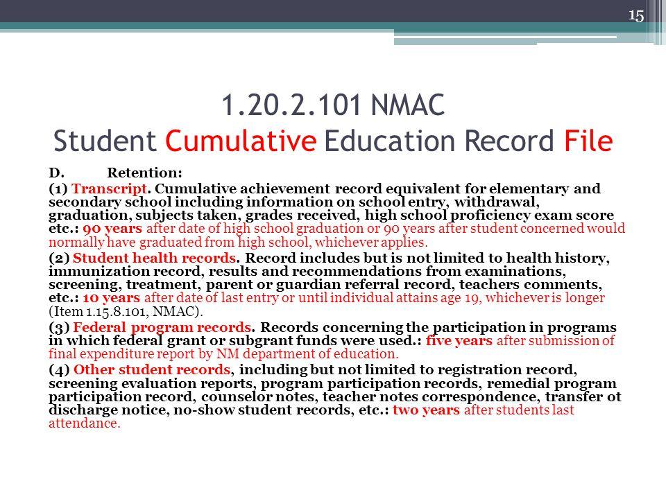 1.20.2.101 NMAC Student Cumulative Education Record File D.Retention: (1) Transcript. Cumulative achievement record equivalent for elementary and seco