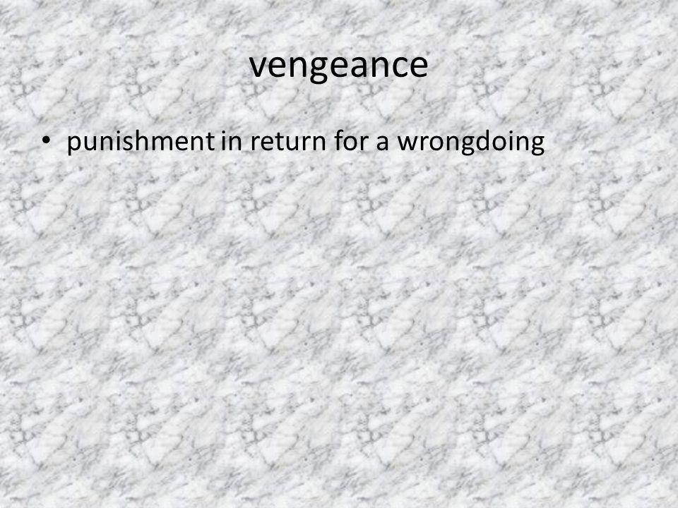 vengeance punishment in return for a wrongdoing